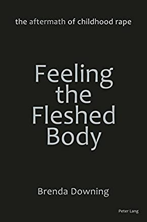 Feeling the Fleshed Body: The Aftermath of Childhood Rape