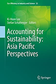 [Ki-Hoon Lee, Stefan Schaltegger]のAccounting for Sustainability: Asia Pacific Perspectives (Eco-Efficiency in Industry and Science Book 33) (English Edition)