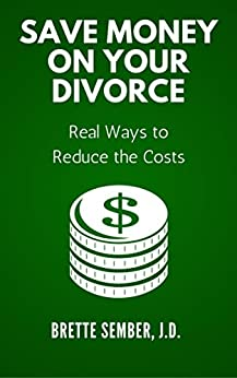 Save Money on Your Divorce: Real Ways to Reduce the Costs by [Brette Sember J.D.]