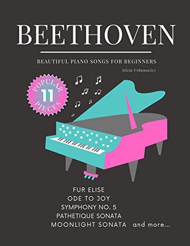 Beethoven - Beautiful Piano Songs for Beginners - Fur Elise, Ode To Joy, Symphony No. 5, Pathetique Sonata, Moonlight Sonata: Famous Popular Classical ... Piano Arrangements. Videos Tutorial BIG Note