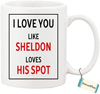 I Love You Like Sheldon Loves His Spot Inspired Funny Saying Personalized Custom DIY Ceramic White Mug 11 OZ Coffee/Tea Cup (Two Sides)