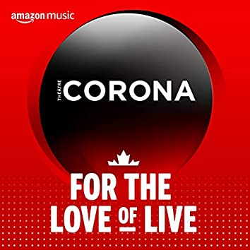 For the Love of Live : Corona Theater