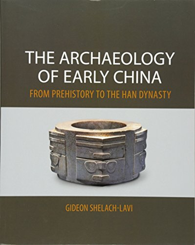 The Archaeology of Early China: From Prehistory to the Han Dynasty