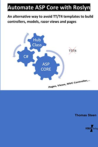 Automate ASP Core with Roslyn: An alternative way to avoid TT/T4 templates to build controllers, models, razor views and pages (English Edition)