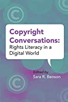 Copyright Conversations: Rights Literacy in a Digital World