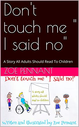 """Don\'t touch me \"""" I said no\"""" : A Story All Adults Should Read To Children (English Edition)"""
