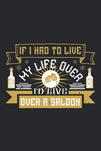 If I Had To Live My Life Over I'd Live Over A Saloon: Data Organizer, Contact Log Book, Client Profile Tracker Book - Perfect for Keep Track Your Customer's Name - Gift for Drinking