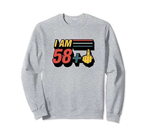 I Am 58 Plus Middle Finger Funny 59th Birthday Joke Gift Sweatshirt