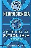 Neurociencia aplicada al Fútbol Sala: Concepto y 70 tareas para su entrenamiento