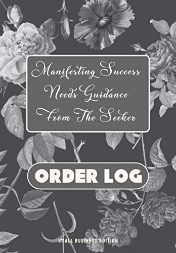 Customer Order Tracker For Home Based Business: Sales Log Book for Small Businesses | Manifesting Success Needs Guidance From The Seeker