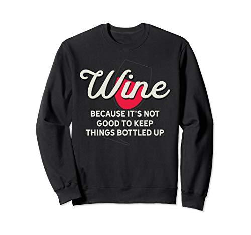 Wein nicht gut die Dinge in Flaschen abgefüllt Lustiges Wein Sweatshirt