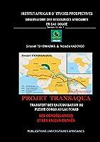 Projet Transaqua : Transfert des Eaux du Bassin du fleuve Congo au lac Tchad: Ses Conséquences, ses Enjeux et Pistes de solutions
