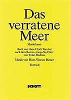 """Das verratene Meer: Musikdrama in 2 Akten nach dem Roman """"Gogo No Eiko"""" (Der Seemann, der die See verriet). Soli, Chor und Orchester. Textbuch/Libretto."""