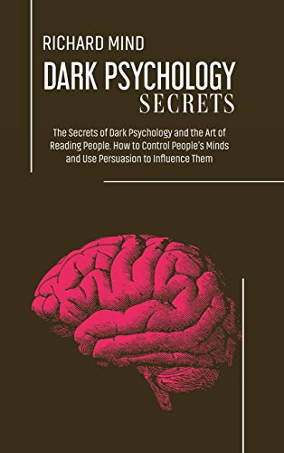 Dark Psychology Secrets: The Secrets of Dark Psychology and the Art of Reading People. How to Control People's Minds and Use Persuasion to Influence Them