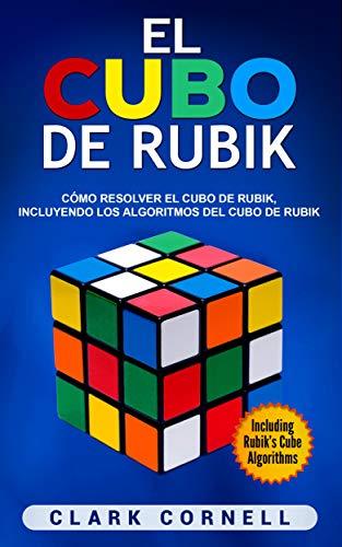 El Cubo De Rubik Cómo Resolver El Cubo De Rubik Incluyendo Los Algoritmos Del Cubo De Rubik Libro En Español Rubik S Cube Spanish Book Spanish Edition Kindle Edition By Cornell Clark Crafts