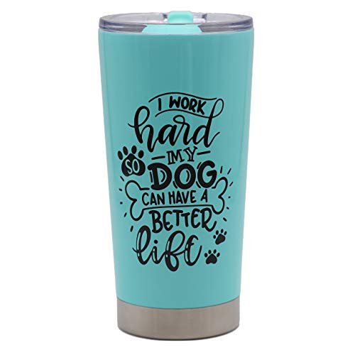 I Work Hard So My Dog Can Have A Better Life Mug  Dog Lover Gifts for Women or Men  20oz Vacuum Insulated Stainless Steel Travel Mug with Lid by MugHeads Mint