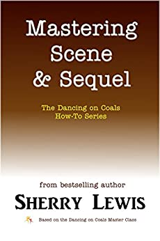 Mastering Scene & Sequel (The Dancing on Coals How-To Series Book 5) by [Sherry Lewis]
