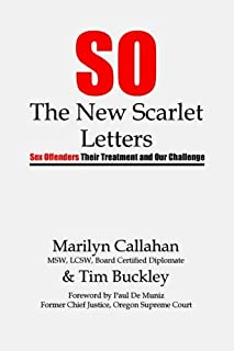 S.O. The New Scarlet Letters: Sex Offenders, Their Treatment and Our Challenge