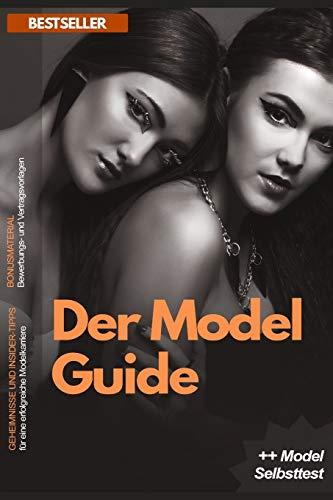 Der Model Guide - Erfolgreiches Model werden in 10 Schritten: Geheimnisse und Insider-Tipps für deine erfolgreiche Modelkarriere