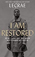 I Am Restored: How I Lost My Religion but Found My Faith: Library Edition