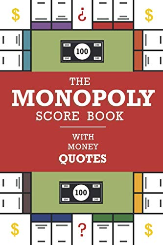 Monopoly Score Book: A Cool Journal for Write, Monopoly Board Game for Save Results, Quotes Book About Money, Monopoly Game Addition (Monopoly Board Game Score Book)
