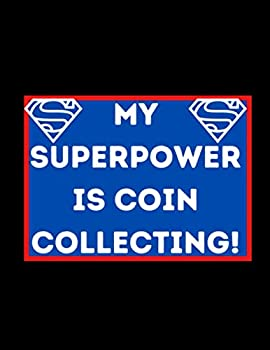 My Superpower Is Coin Collecting  Coin Inventory Log Book for Cataloging Collections   Coin Collection Log Book   Collectible Coin Inventory Log   .. Ledger   Gift Ideas for Coin Collectors