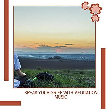 Break Your Grief With Meditation Music