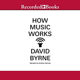 How Music Works                   By:                                                                                                                                 David Byrne                               Narrated by:                                                                                                                                 Andrew Garman                      Length: 13 hrs and 11 mins     33 ratings     Overall 4.6