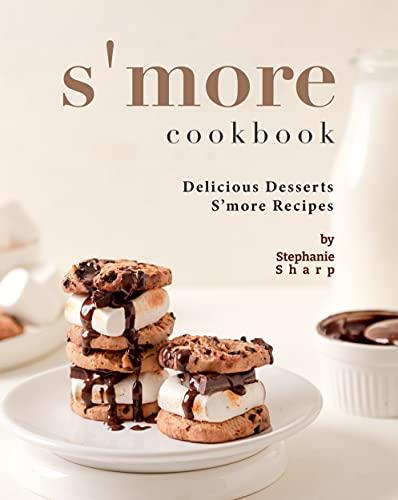 S'more Cookbook: Delicious Desserts S'more Recipes (English Edition)