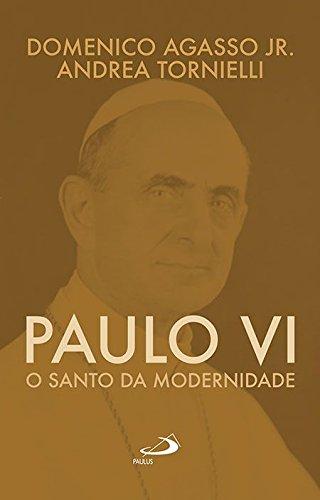Paulo VI: o Santo da Modernidade
