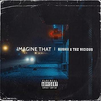 Imagine That (feat. Sushii)