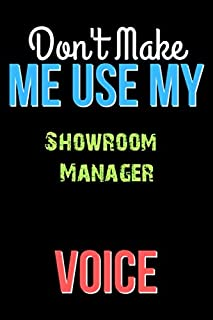 Don't Make Me Use My Showroom Manager Voice - Funny Showroom Manager Notebook Journal And Diary Gift: Lined Notebook / Journal Gift, 120 Pages, 6x9, Soft Cover, Matte Finish