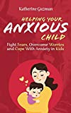 Helping Your Anxious Child: Fight Fears, Overcome Worries, and Cope with Anxiety in Kids