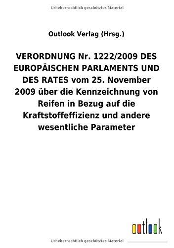 VERORDNUNGNr.1222/2009DES EUROPÄISCHEN PARLAMENTS UND DES RATES vom 25.November 2009 über die Kennzeichnung von Reifen in Bezug auf die Kraftstoffeffizienz und andere wesentliche Parameter
