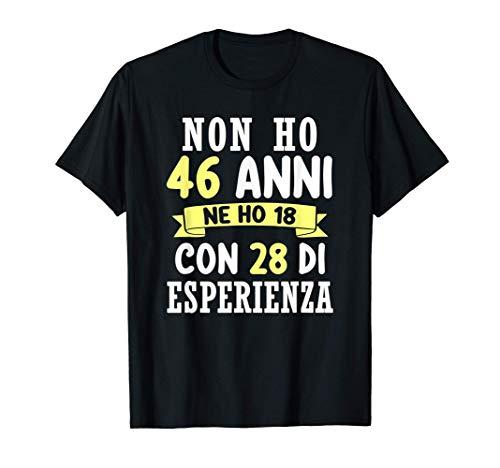 Regalo Divertente Non Ho 46 anni Di Compleanno Uomo Donna Maglietta