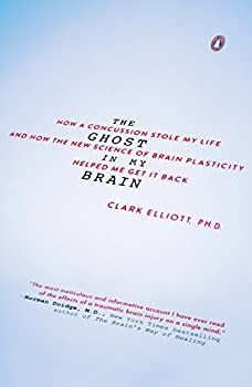 The Ghost in My Brain  How a Concussion Stole My Life and How the New Science of Brain Plasticity Helped Me Get It Back