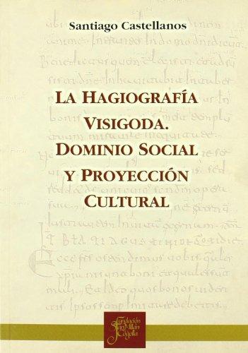 La hagiografía visigoda: Dominio social y proyección cultural