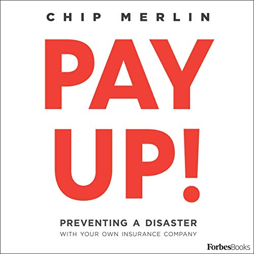Pay Up!: Preventing a Disaster with Your Own Insurance Company audiobook cover art
