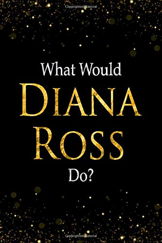 What Would Diana Ross Do?: Black and Gold Diana Ross Notebook