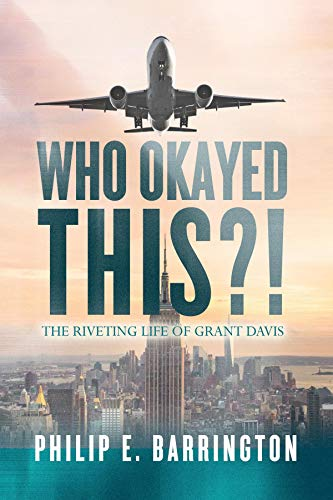 Who Okayed This?! The Riveting Life of Grant Davis by [E. Barrington, Philip]