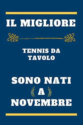 Il migliore Tennis da tavolo sono nati a novembre: quaderno a righe, regalo di compleanno per giocatore di Tennis da tavolo , regalo per Tennis da ... nato a novembre, 110 pagine (6 x 9) pollici