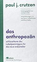 Das Anthropozaen: Schluesseltexte des Nobelpreistraegers fuer das neue Erdzeitalter. Mit Einfuehrungen u.a. von Hans J. Schellnhuber und Klaus Toepfer
