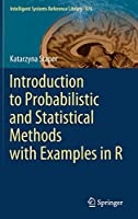Introduction to Probabilistic and Statistical Methods with Examples in R (Intelligent Systems Reference Library (176))