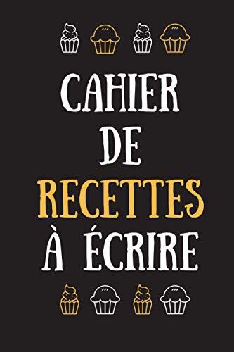 CAHIER DE RECETTES A ÉCRIRE: Pour 140 Recettes | 15,24x22,86cm | Spécial Pâtisserie | A compléter | Idée cadeau
