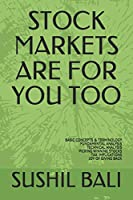 STOCK MARKETS ARE FOR YOU TOO: BASIC CONCEPTS & TERMINOLOGY FUNDAMENTAL ANALYSIS TECHNICAL ANALYSIS PICKING WINNING STOCKS TAX IMPLICATIONS JOY OF GIVING BACK