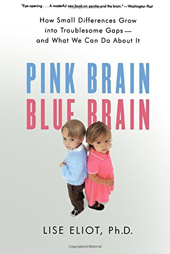 Pink Brain, Blue Brain: How Small Differences Grow Into Troublesome Gaps -- And What We Can Do About It -  Eliot, Lise, Illustrated, Paperback