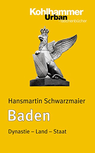 Baden: Dynastie - Land - Staat (Urban-Taschenbücher 607) (German Edition)