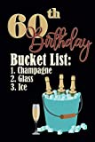 60th Birthday Bucket list 1. Champagne 2. Glass 3. Ice: Funny Personalized Gag 60th Birthday Journal Notebook Gift For Anybody