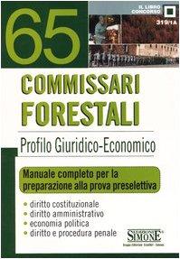 Sessantacinque commissari forestali. Profilo giuridico-economico. Manuale completo per la preparazione alla prova preselettiva