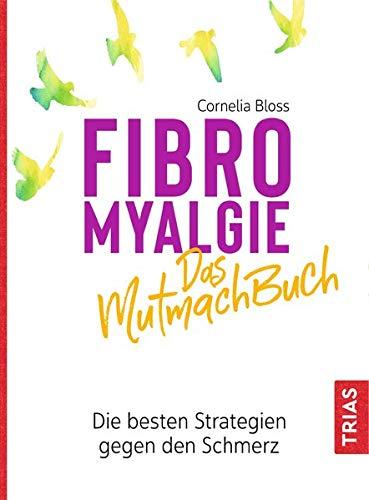 Fibromyalgie - Das Mutmach-Buch: Die besten Strategien gegen den Schmerz